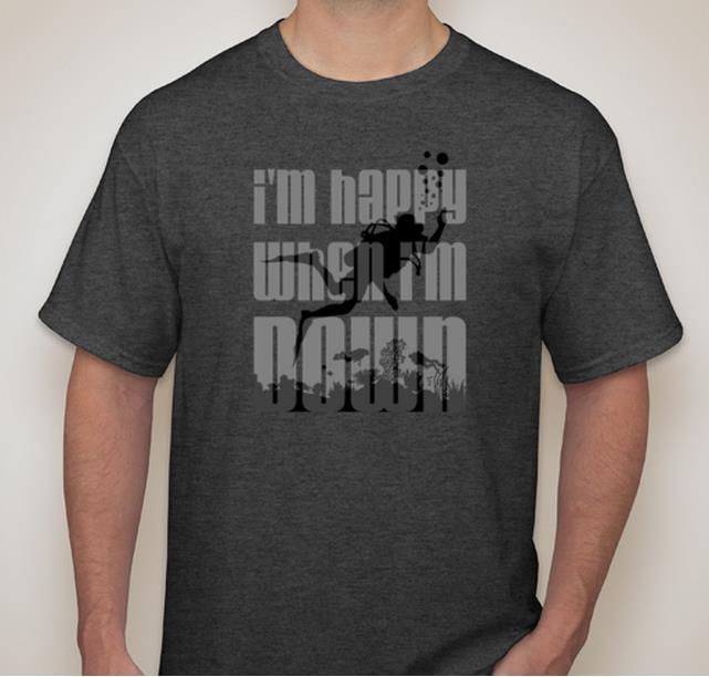 I'm Happy When I'm Down - T-Shirt